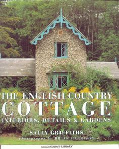 english cottages | The English Country Cottage - Interiors, Details & Gardens - Griffiths ...