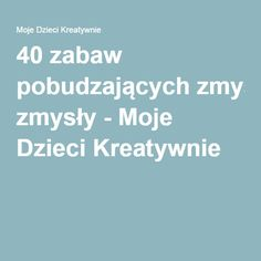 40 zabaw pobudzających zmysły - Moje Dzieci Kreatywnie Games For Kids, Art For Kids, Activities For Kids, Special Educational Needs, Behavior Interventions, Sensory Integration, Educational Crafts, Montessori Activities, Eyfs