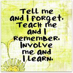 tell me, teach me, involve me