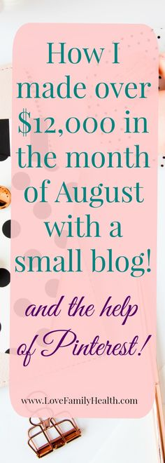 How I Make a Consistent $12,000 a Month with a Small Blog, and the help of Pinterest! (August Income Report)