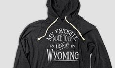 Wyoming Home Hooded Tee with Pockets, Favorite Place Christmas Birthday Hanukkah Gift Idea Mothers Fathers Day Native Born Raised Tee