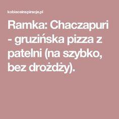 Ramka: Chaczapuri - gruzińska pizza z patelni (na szybko, bez drożdży).