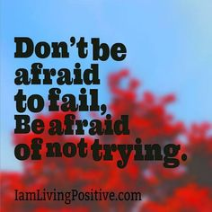 Don't be afraid to fail. Words Quotes, Wise Words, Sayings, Great Quotes, Quotes To Live By, Awesome Quotes, Motivational Quotes, Inspirational Quotes, Quotable Quotes