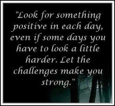 Look for something positive in each day:)