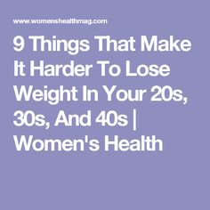 9 Things That Make It Harder To Lose Weight In Your 20s, 30s, And 40s | Women's Health