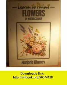 Learn to Paint Flowers in Watercolour (Collins Learn to Paint) (9780004121215) Marjorie Blamey , ISBN-10: 000412121X  , ISBN-13: 978-0004121215 ,  , tutorials , pdf , ebook , torrent , downloads , rapidshare , filesonic , hotfile , megaupload , fileserve
