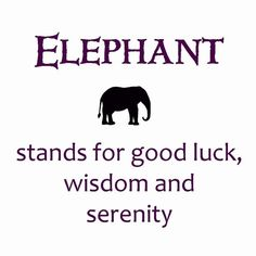 Elephant....Stands for Good Luck, Wisdom & Serenity
