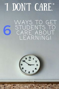 6 Ways to Get Students to Care about Learning