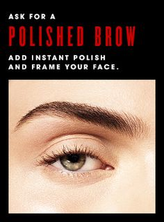 Polished Brow: Add instant polish and frame your face.
