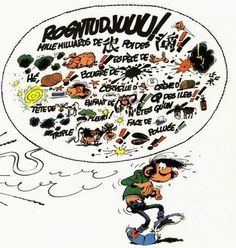 "Franquin: ""Gaston Lagaffe"". Léon Prunelle is the chief editor in the magazine office where Gaston Lagaffe works. Every time Gaston goofs up, Prunelle turns red and utters his trademark ""Rogntudju!"" (a mangled version of ""Nom de Dieu"", roughly the equivalent of ""bloody hell"", then unacceptable in a children's comic)"
