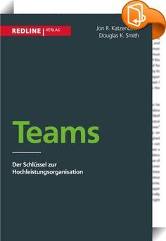 """Teams    :  """"Teams sind der grundlegende Baustein der Organisation von morgen – an der Spitze wie an der Basis, für Routineübungen wie für große Aufgaben. Die Autoren haben jahrelang Hochleistungsteams beobachtet und mit ihnen gearbeitet. Nun lassen sie uns in ihrem wichtigen und aktuellen Buch, das mit einer Unmenge nützlicher Details gespickt ist, an ihren scharfsinnigen Beobachtungen teilhaben."""" Tom Peters, weltbekannter Consultant, Coach und Bestsellerautor u. a. von """"Auf der Suche..."""