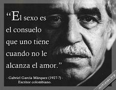 El sexo es el consuelo que uno tiene cuando no le alcanza el amor. frases de Gabriel Garcia Marquez frases