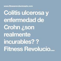 Colitis ulcerosa y enfermedad de Crohn ¿son realmente incurables? ⋆ Fitness Revolucionario