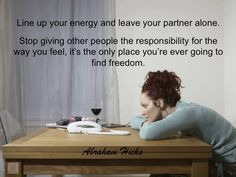 How do you feel? It's your responsibility and no one elses.
