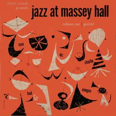Jazz at Massey Hall – jazz debut records bud powell charles mingus charlie parker max roach dizzy gillespie