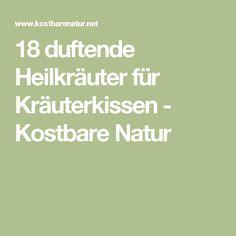 18 duftende Heilkräuter für Kräuterkissen - Kostbare Natur