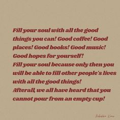 Fill your soul with all the good things! Good coffee! Good pancakes! Good music! Good Saturday nights! Good books! Good places and Good laughs! First feed yourself all the good things you wished someone would! Then go on and infect the world with all the goodness your soul has been holding on to!  #soul #musings #rebekkakaur #soulquotes #writings #goodvibes #goodlife #positivity #gratitude #positivequotes #positivequotesaesthetic #inspirational #inspirationalquotes Good Saturday, Soul Quotes, Your Soul, Best Coffee, Writings, Good Music, Gratitude, Positive Quotes, Good Books