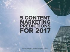 How will content marketing evolve in 2017? The brightest minds in marketing weigh in with their predictions.