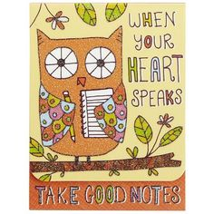 """The sparkly owl on our handy notepad gives advice we would all be wise to follow: """"When your heart speaks -- Take good notes."""""""