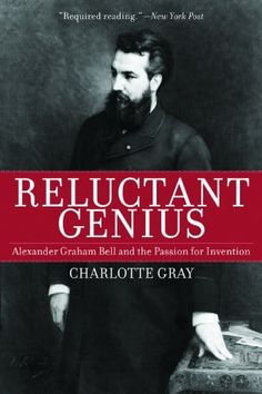 Download Reluctant Genius: Alexander Graham Bell and the Passion for Invention by Charlotte Gray - BookBub