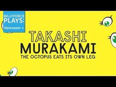 Takashi Murakami: The Octopus Eats Its Own Leg @ Vancouver Art Gallery - YouTube