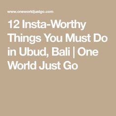 12 Insta-Worthy Things You Must Do in Ubud, Bali | One World Just Go