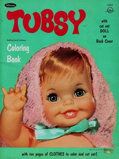 Vintage Tubsy Doll (Coloring Book Cover) I had her when I was a little girl & just loved her!!