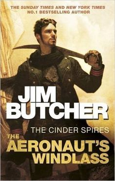 The Aeronaut's Windlass: The Cinder Spires, Book One: Amazon.co.uk: Jim Butcher: 9780356503660: Books
