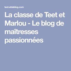 La classe de Teet et Marlou - Le blog de maîtresses passionnées