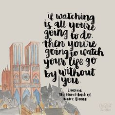"Day 41/100 - Hunchback of Notre Dame Quote ""If watching is all you're going to do, then you're going to watch your life go by without you."" -Laverne 
