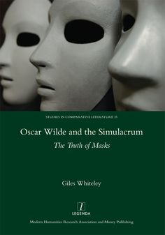 Oscar Wilde and the Simulacrum: The Truth of Masks by Giles Whiteley. PAS WHI