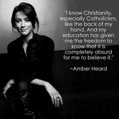 Amber heard Quotes about religion Agnostic Quotes, Atheist Agnostic, Religion Quotes, Anti Religion, Humanist Quotes, Atheist Humor, Fake Christians, Athiest, Top Quotes
