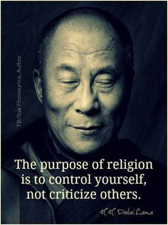 The purpose of religion is to control yourself, not criticize others. - The Dalai Lama quote Wisdom Quotes, Quotes To Live By, Me Quotes, Motivational Quotes, Inspirational Quotes, Change Quotes, Strong Quotes, Attitude Quotes, Guter Rat