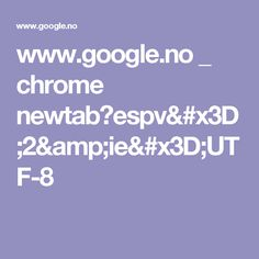 www.google.no _ chrome newtab?espv=2&ie=UTF-8