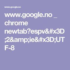 www.google.no _ chrome newtab?espv=2&ie=UTF-8