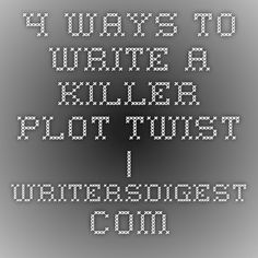4 Ways to Write a Killer Plot Twist | WritersDigest.com