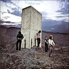 """Who's Next - The Who (1971).  It would be in my personal pantheon just on the strength of Roger Daltrey's primal scream at the end of """"Won't Get Fooled Again,"""" but every note of the album is perfect as far as I'm concerned.  Greating writing, great playing and singing.  To say nothing of the cover.  Best rock band ever."""
