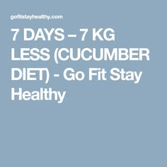 7 DAYS – 7 KG LESS (CUCUMBER DIET) - Go Fit Stay Healthy