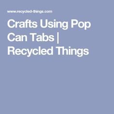 Crafts Using Pop Can Tabs   Recycled Things