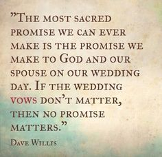 love this. I truly believe in my one and only until death do us part! I hope everyone takes their vows to heart before they commit to such a serious promise to God!