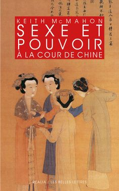 Keith Mc Mahon, Sexe et pouvoir à la cour de Chine, Épouses et concubines des Han aux Liao (IIIe s. av. J.-C.-XIIe s. apr. J.-C.)