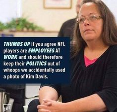 Thumbs up if you agree NFL players are employees at work and should therefore keep their politics out of whoops we accidentally used a photo of Kim Davis. Liberal Memes, Taking A Knee, Red State, American Presidents, Republican Party, Sarcasm, Politics, Thoughts, Humor