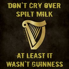 Guinness - don't spill the milk Irish Toasts, Irish Quotes, Irish Sayings, Irish Eyes Are Smiling, Irish Pride, Irish Girls, Irish Blessing, Irish Celtic, Irish Whiskey