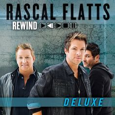 """Rascal Flatts Rewind (Deluxe Edition) on Consecutive Studio Album to Debut at No. 1 on the Billboard Country Albums Chart Deluxe Edition includes 4 Bonus Tracks: """"Compass,"""" """"Wildfire,"""" """"S Rascal Flatts, Hoobastank, Country Music Association, John Mayer, Keith Urban, Lp Vinyl, News Songs, Love Songs, Music Artists"""