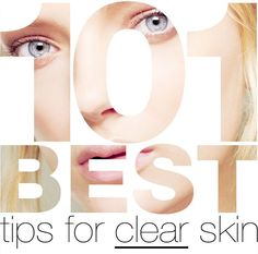 101 Best Tips For Clear Skin...so incredibly helpful!! Really good info and tips