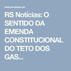 RS Notícias: O SENTIDO DA EMENDA CONSTITUCIONAL DO TETO DOS GAS...