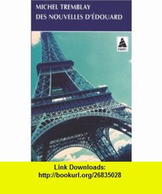 Des nouvelles dEdouard (9782742713752) Michel Tremblay , ISBN-10: 2742713751  , ISBN-13: 978-2742713752 ,  , tutorials , pdf , ebook , torrent , downloads , rapidshare , filesonic , hotfile , megaupload , fileserve Michel Tremblay, T 4, Romans, Good Night, Tower, Building, Books, Tutorials, I Like You