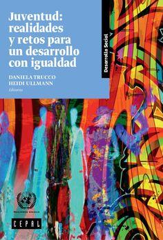 Juventud : realidades y retos para un desarrollo con igualdad / Daniela Trucco, Heide Ullmann, editoras (2015)