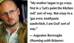 For more information about Augusten Burroughs: http://www.Dailyliteraryquote.com/dlq-literature-magazine/  Courtesy of http://www.DailyLiteraryQuote.com.  More quotes and social literary discussions at CulturalBook.com