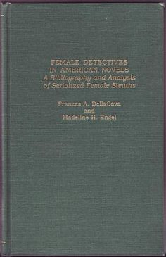 Dellacava, Frances A.; Engel, Madeline H. - Female Detectives in American Novels: A Bibliography and Analysis of Serialized Female Sleuths